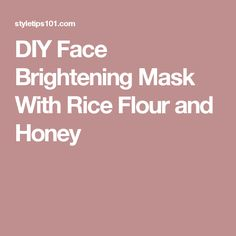 DIY Face Brightening Mask With Rice Flour and Honey
