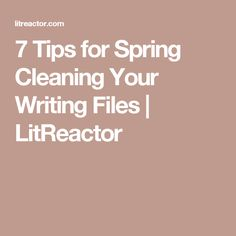 7 Tips for Spring Cleaning Your Writing Files | LitReactor