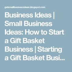 Business Ideas | Small Business Ideas: How to Start a Gift Basket Business | Starting a Gift Basket Business