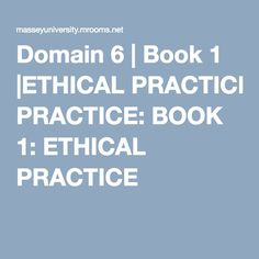 Domain 6 | Book 1 |ETHICAL PRACTICE: BOOK 1: ETHICAL PRACTICE