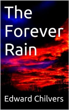 The Forever Rain by Edward Chilvers, http://www.amazon.com/dp/B00CLV6F9Q/ref=cm_sw_r_pi_dp_HfLHrb1NZCR3N