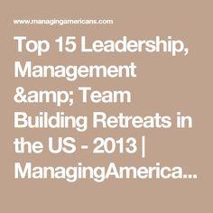 Top 15 Leadership, Management & Team Building Retreats in the US - 2013 | ManagingAmericans