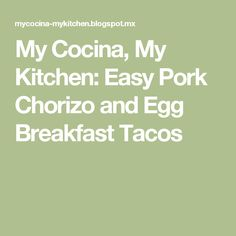 My Cocina, My Kitchen: Easy Pork Chorizo and Egg Breakfast Tacos