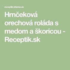 Hrnčeková orechová roláda s medom a škoricou - Receptik.sk