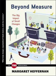 Beyond Measure: The Big Impact of Small Changes (TED Books) by Margaret Heffernan: It's often the small changes that make the greatest, most lasting impact. #Books #Business