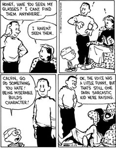 funny Calvin and Hobbes glasses I love the mom in the last frame. Love Calvin and Hobbes! Bd Comics, Funny Comics, William Boyd, Calvin And Hobbes Comics, Best Calvin And Hobbes, Calvin And Hobbes Quotes, Calvin Und Hobbes, Comics Illustration, Funny Quotes