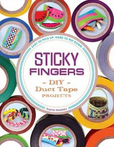 Sticky fingers : DIY duct tape projects / Sophie Maletsky.