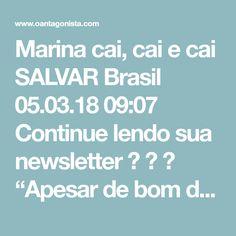 """Marina cai, cai e cai SALVAR Brasil  05.03.18 09:07  Continue lendo sua newsletter    """"Apesar de bom desempenho nas pesquisas, Marina Silva enfrenta o afastamento de aliados"""", diz O Globo.  Bom desempenho?  Em julho de 2016, Marina Silva tinha 17% dos votos no Datafolha. Em dezembro, ela caiu para 15%. Em maio de 2017, foi para 14%. Em outubro, para 13%. Em dezembro, chegou a 10%. Em janeiro de 2018, caiu para 8%.   Os oportunistas da Rede migraram para a órbita do PT porque sabem que ela…"""