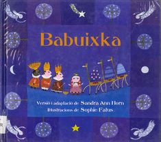 "Sandra Ann Horn / Sophie Fatus. ""Babuixka"". Editorial Intermón Oxfam. (6 a 8 anys). Està a la biblio."