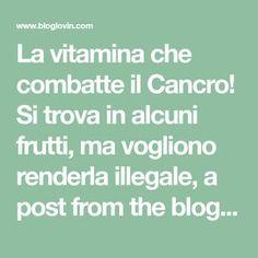 La vitamina che combatte il Cancro! Si trova in alcuni frutti, ma vogliono renderla illegale, a post from the blog Pane e Circo on Bloglovin'