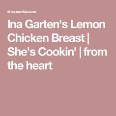 Ina Garten's Lemon Chicken Breast | She's Cookin' | from the heart
