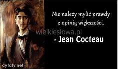 o prawdzie - Jean Cocteau Days For Girls, Qoutes, Life Quotes, Jean Cocteau, Psychology, Life Coaching, Poetry, Inspirational Quotes, Wisdom