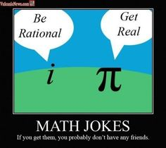 Hahaha. More like if you like math jokes you don't have any friends.