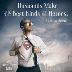 Husbands Make the Best Kinds of Heroes - Lisa Jacobson  |  Time-Warp Wife