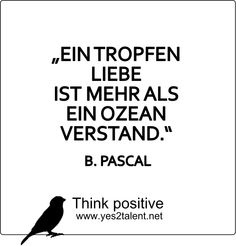 EIN TROPFEN LIEBE IST MEHR ALS EIN OZEAN #VERSTAND. :) #zitat #PASCAL #nevergiveup #nodrama #poweroflove #karriere #career #job #beruf #leben #lebensweisheit #motivation #inspiration #inspired #happy #smile #stayinspired #liveinspired #live #life #laugh #learn #love #smile #ahead #move #worklife #worklifebalance #thouts #think #positive #thinkahead #thinkpositive #yes #yes2talent #yes2career
