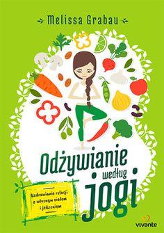 Odżywianie według jogi. Uzdrawianie relacji z własnym ciałem i jedzeniem-Grabau Melissa