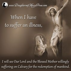 When I have to suffer an illness, I will see Our Lord and the Blessed Mother willingly suffering on Calvary for the redemption of mankind. #DaughtersofMaryPress #DaughtersofMary #Catholic #ReligiousSisters #suffering #trust #confidence #illness #Calvary #Jesus #BlessedVirginMary #BlessedMother