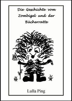 Die Geschichte vom Zombigel und der Bücherratte, http://www.amazon.de/dp/B01HR3HKH8/ref=cm_sw_r_pi_n_awdl_U.mDxbFXFQDDS