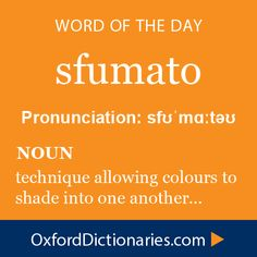 sfumato (noun): The technique of allowing tones and colours to shade gradually into one another, producing softened outlines or hazy forms. Word of the Day for October 8th, 2014 #WOTD #WordoftheDay #sfumato