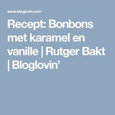 Recept: Bonbons met karamel en vanille   Rutger Bakt   Bloglovin'