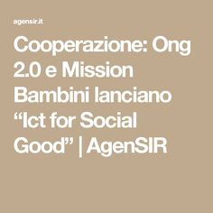 """Cooperazione: Ong 2.0 e Mission Bambini lanciano """"Ict for Social Good""""   AgenSIR"""