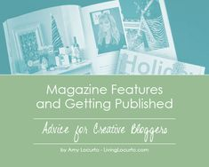 Magazine Features & Getting Published - Advice for Creative Bloggers  (5/10/2013)