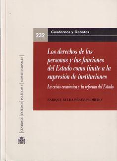 Los derechos de las personas y las funciones del Estado como límite a la supresión de instituciones  / Enrique Belda Pérez-Pedrero   Centro de Estudios Políticos y Constitucionales, 2014.
