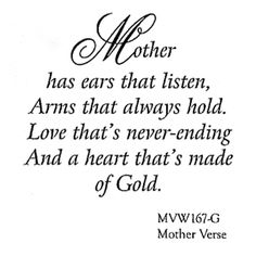 """Mother has ears that listen, Arms that always hold. Love that's never-ending And a heart that's made of Gold."" ~ Heritage quote for a mother's page."