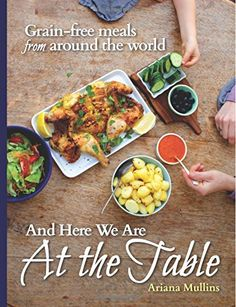 And Here We Are At The Table: Grain-free meals from around the world by Ariana Mullins http://smile.amazon.com/dp/1500632090/ref=cm_sw_r_pi_dp_SVRfvb1RYQRWA