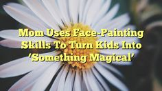 Mom Uses Face-Painting Skills To Turn Kids Into 'Something Magical' - https://twitter.com/pdoors/status/805667986572873728