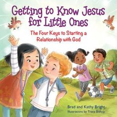 Getting to Know Jesus for Little Ones - Brad & Kathy Bright.  From Eliza Henry in Archbold, Ohio!