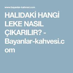 HALIDAKİ HANGİ LEKE NASIL ÇIKARILIR? - Bayanlar-kahvesi.com