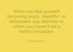 This is so true! When you feel yourself becoming angry, resentful, or exhausted, pay attention to where you haven't set a healthy boundary. Great Quotes, Quotes To Live By, Me Quotes, Inspirational Quotes, Motivational Message, Famous Quotes, Daily Quotes, Wisdom Quotes, The Words