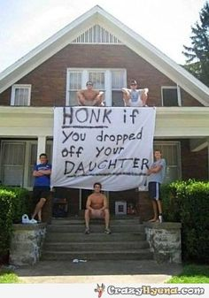 Honk if you dropped your daughter! How about that tuition ..