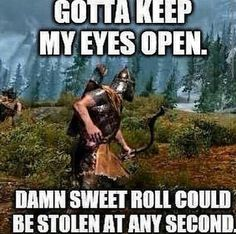 I loved how half a dozen sweet rolls were in Glover Mallory's thief cache (Dragonborn DLC)
