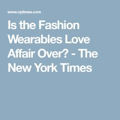 Is the Fashion Wearables Love Affair Over? - The New York Times