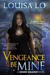Vengeance Be Mine - Louisa LoVengeance Be Mine - Louisa Lo