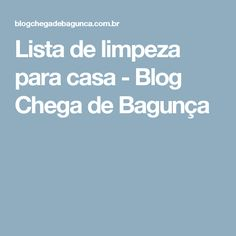 Lista de limpeza para casa - Blog Chega de Bagunça