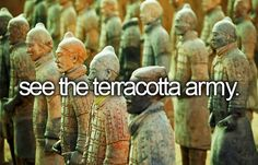 See the terracotta army / Bucket List Ideas / Before I Die