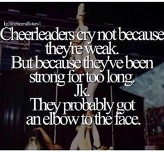 I got kneed in the jaw during a competition. A football player twisted his ankle. He was out for the rest of the game. When I got kneed guess what, I kept performing. Cheerleading Memes, Cheer Tryouts, Cheerleading Photos, Cheer Stunts, Cheer Dance, Cheerleader Quotes, Cheer Music, Cute Cheer Quotes, Cheer Qoutes