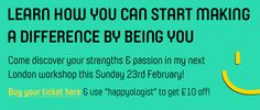 """Handful of tickets left to my passion & strengths workshops this Sunday in London - grab yours while you can: http://www.eventbrite.com/e/use-your-personal-strengths-and-live-a-life-with-passion-tickets-10144026055  Remember to use discount code """"happyologist"""" to get £10 off - please like & repin! :)"""