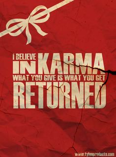 karma is as karma does.