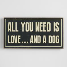 A treat for dog lovers, our wood sign provides an instant decor update and a whimsical reminder of the important things in life.