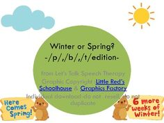 Will the groundhog bring us spring, or 6 more weeks of winter? Help your students decide with this articulation activity from Let's Talk Speech Therapy! Packet includes: 24 /p/cards  24/b/ cards 24 /t/ cards 8 foil cards Game board Suggested uses: Laminate all the cards, then cut apart.