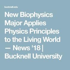 New Biophysics Major Applies Physics Principles to the Living World — News '18 | Bucknell University
