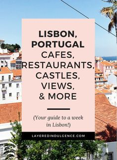 The ultimate travel guide to Lisbon Portugal. If you're planning a trip to Lisbon, check out the best food, views, castles and things to do in the beautiful city.