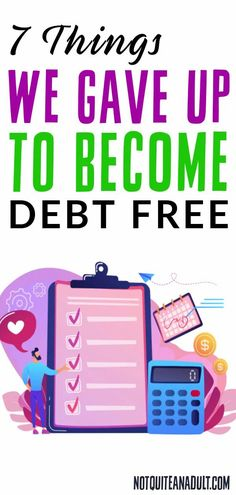 7 Things We Gave Up To Become Debt Free - Not Quite an Adult Paying Off Student Loans, Create A Budget, Quitting Your Job, Get Out Of Debt, Debt Payoff, Debt Free, Credit Score, Make More Money, Money Saving Tips