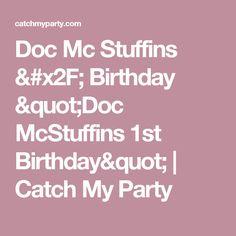 "Doc Mc Stuffins / Birthday ""Doc McStuffins 1st Birthday""   Catch My Party"