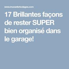 17 Brillantes façons de rester SUPER bien organisé dans le garage!