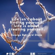 Life isn't about finding yourself. Life is about creating yourself. Finding Yourself, Create Yourself, George Bernard Shaw, Quote Life, Writers, Words, Quotes, Qoutes, Quotes About Life